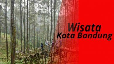 Photo of 5 Tempat Wisata Kota Bandung yang Wajib Di Ketahui