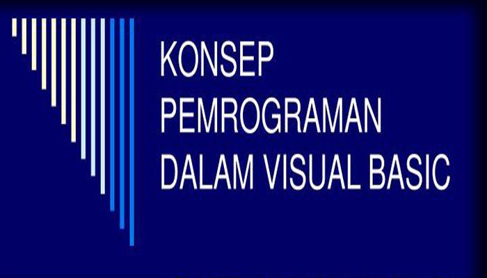 Konsep Dasar Pemrograman Dalam Visual Basic 6.0