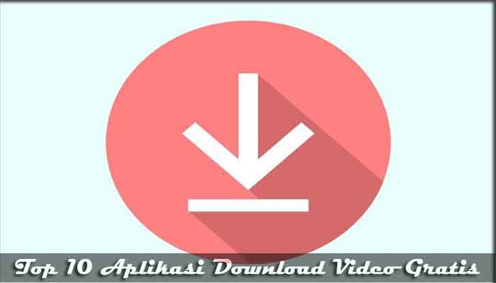 √ Top 10 Aplikasi Download Video Gratis Android Terbaik 2019