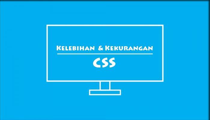 Kelebihan dan Kekurangan CSS