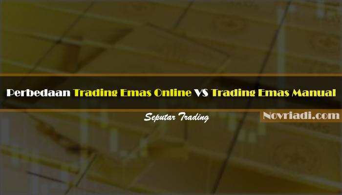 Perbedaan Trading Emas Manual Vs Trading Emas Online