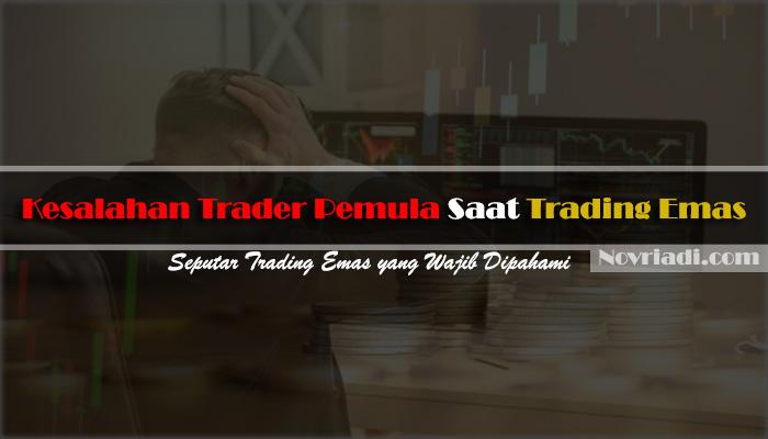 √ 7 Kesalahan Trader Pemula Saat Melakukan Trading Emas