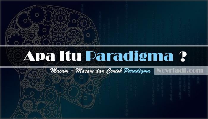 Apa Itu Pengertian Paradigma : Macam - Macam dan Contoh