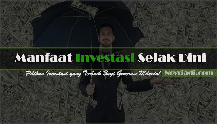 Manfaat Investasi Sejak Dini & Jenis Investasi yang Terbaik