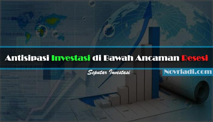 Antisipasi Investasi di Bawah Ancaman Resesi