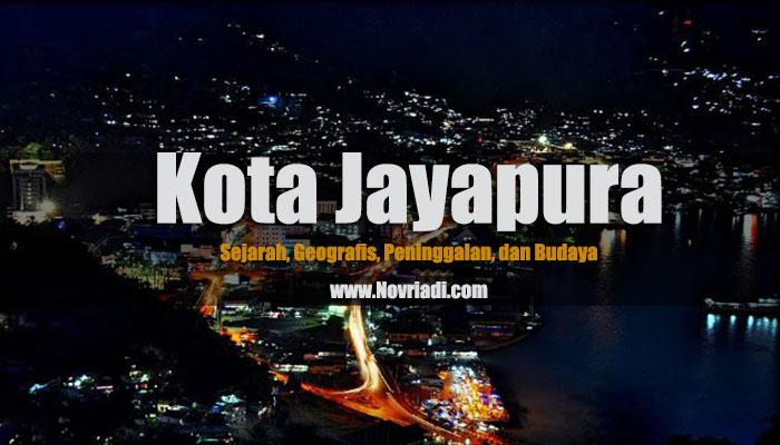 Sejarah Kota Jayapura | Geografis, Peninggalan, dan Budaya