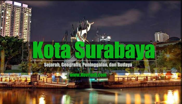 Sejarah Kota Surabaya | Geografis, Peninggalan, dan Budaya
