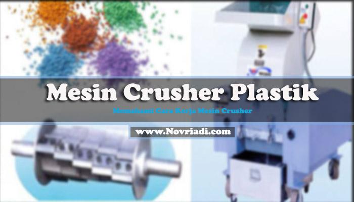 Memahami Cara Kerja Mesin Crusher Plastik dan Bagian Mesin