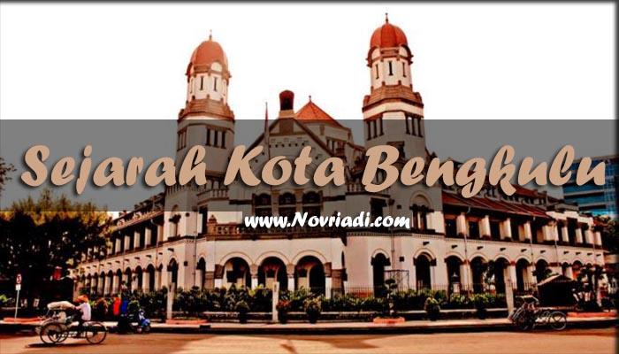 Sejarah Kota Bengkulu | Geografis, Budaya, & Peninggalan