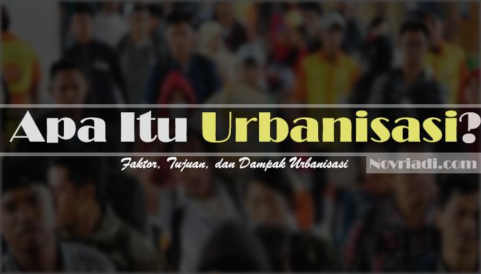 Apa Itu Pengertian Urbanisasi : Faktor, Tujuan, dan Dampak