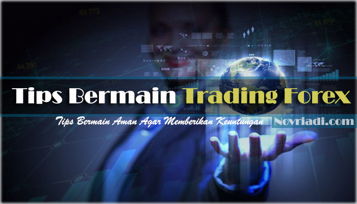 Tips Bermain Trading Forex yang Aman & Memberikan Keuntungan