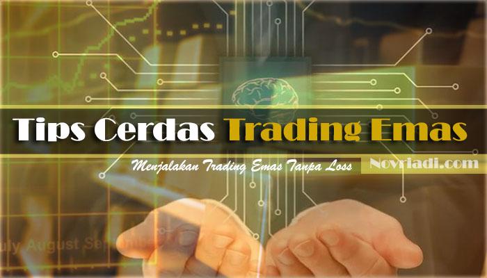 Tips Cerdas Trading Emas Tanpa Loss | Cerdas dan Jelas