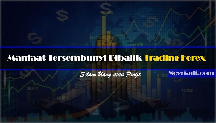 √ 5 Manfaat Tersembunyi Dibalik Trading Forex [Selain Uang]