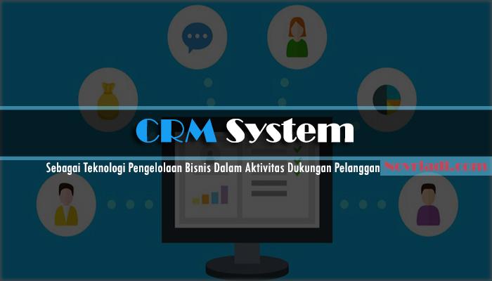 CRM System Sebagai Teknologi Pengelolaan Bisnis Anda