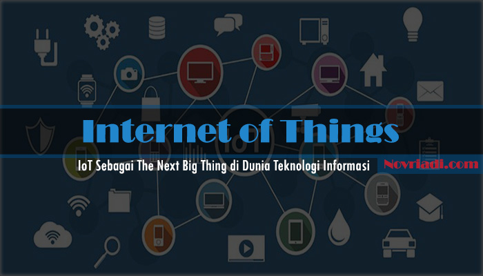 IoT Sebagai The Next Big Thing di Dunia Teknologi Informasi