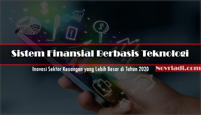 Sistem Finansial Berbasis Teknologi | Inovasi Sektor Keuangan