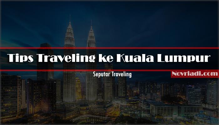 Tips Traveling ke Kuala Lumpur | Seputar Traveling
