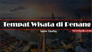 Photo of Tempat Wisata di Penang yang Mempesona | Seputar Traveling
