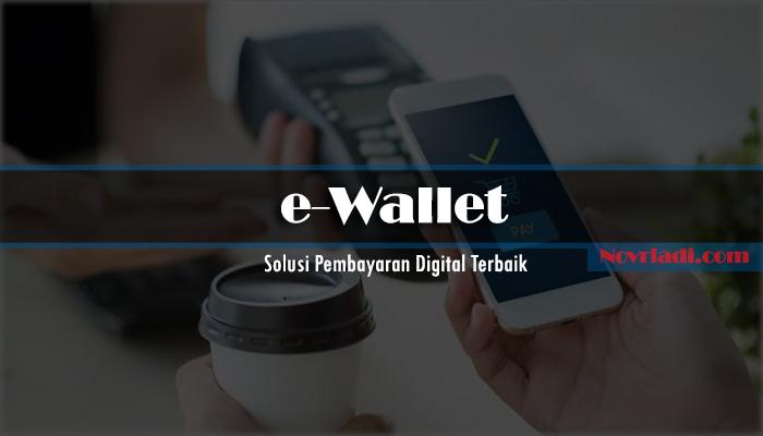 e-Wallet Layak Menjadi Solusi Pembayaran Digital Terbaik
