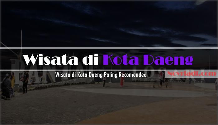 √ 5 Destinasi Wisata di Kota Daeng yang Paling Recomended