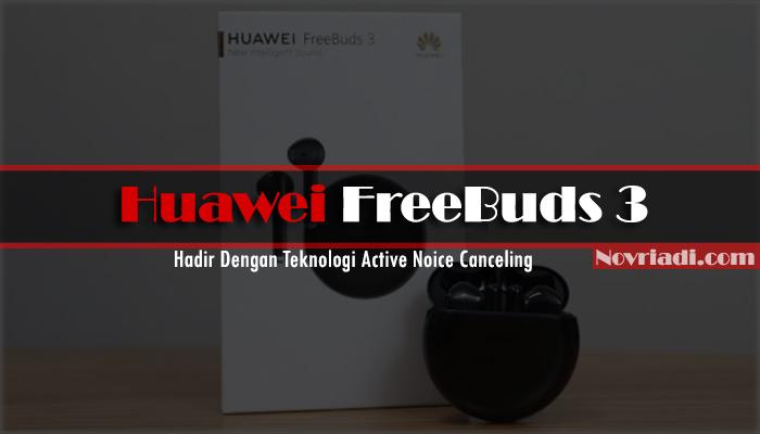 Huawei Freebuds 3 Hadir Dengan Teknologi Active Noice Canceling