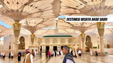 Photo of 6 Destinasi Wisata Arab Saudi : Jangan Sampai Terlewat!